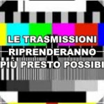 Le trasmissioni riprenderanno il prima possibile