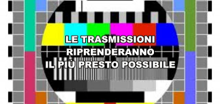 Le trasmissioni riprenderanno il prima possibile